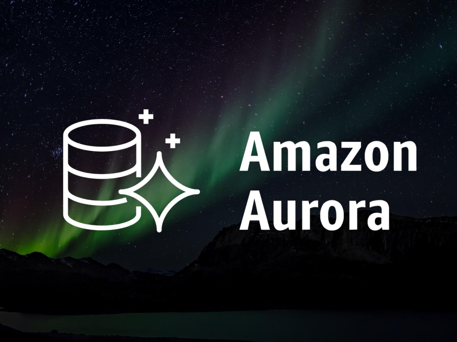 Leveraging Amazon Aurora
